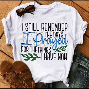 I still remember the day I prayed for the thing's I have now